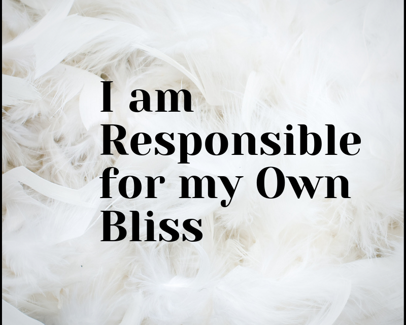 I am Responsible for my own Bliss