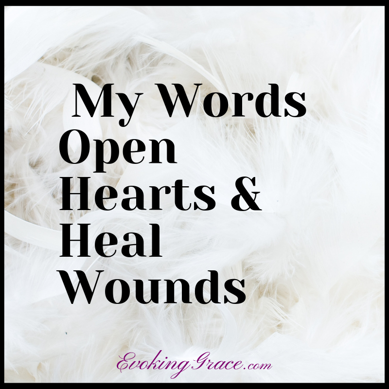 My Words Open Hearts & Heal Wounds