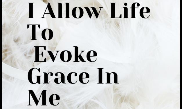 Let Life Evoke Grace