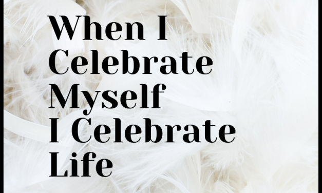 Celebrating Yourself is to Celebrate Life