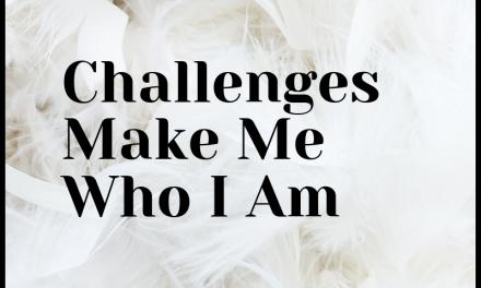 Challenges Make Me Who I AM