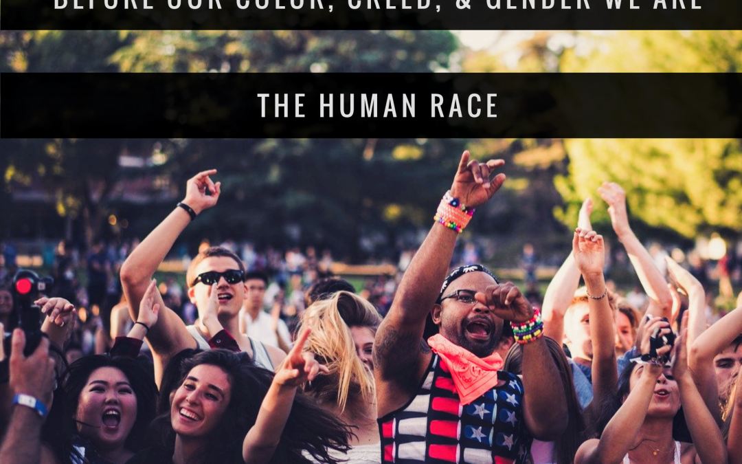 Before Our Color, Creed, & Gender We Are The Human Race