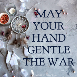 May Your Hand Gentle The War