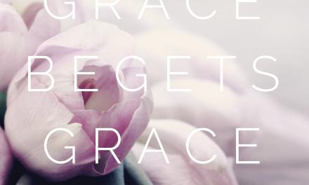 Grace Begets Grace